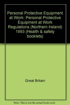 [(Personal Protective Equipment at Work: Personal Protective Equipment at Work Regulations (Northern Ireland) 1993 * * )] [Author: Great Britain] [May-1994] (Protective Regulations Personal Equipment Work At)