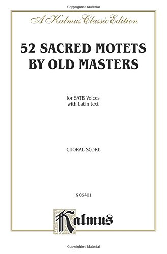 Sacred Motets (52) by Old Masters: SATB, a cappella (Latin Language Edition) (Kalmus Edition) (Latin Edition) by Kalmus Classic Edition