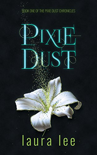 Pixie Dust, A Paranormal Romance (The Pixie Dust Chronicles Book 1) by [Lee, Laura]