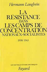 La résistance dans les camps de concentration nationaux-socialistes, 1938-1945 par Hermann Langbein