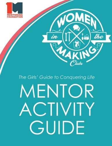 The Girls' Guide to Conquering Life Mentor Activity Guide: Women in the Making Club