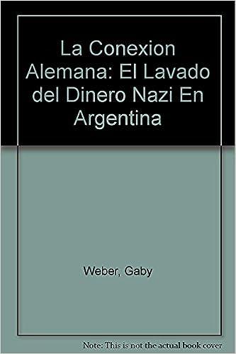 La Conexion Alemana: El Lavado del Dinero Nazi En Argentina