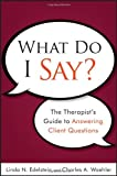 img - for What Do I Say?: The Therapist's Guide to Answering Client Questions by Linda N. Edelstein (2011-06-10) book / textbook / text book