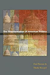 The Transformation of American Politics: Activist Government and the Rise of Conservatism (Princeton Studies in American Politics: Historical, International, and Comparative Perspectives)