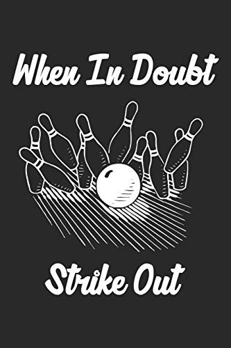 When In Doubt Strike Out: Funny Bowling Journal Notebook Gift (6 x 9) por Ben Roberts