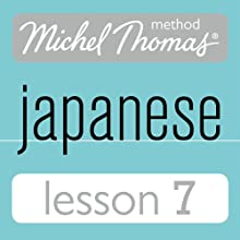 Michel Thomas Beginner Japanese, Lesson 7 Audiobook by Helen Gilhooly, Niamh Kelly Narrated by Helen Gilhooly, Niamh Kelly