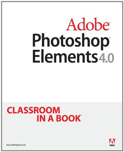 Adobe Photoshop Elements 4.0 Classroom in a Book -