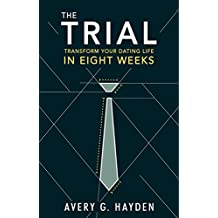 The Trial: Transform Your Dating Life In Eight Weeks