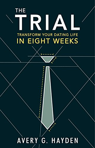 The trial transform your dating life in eight weeks kindle the trial transform your dating life in eight weeks by hayden avery fandeluxe Image collections