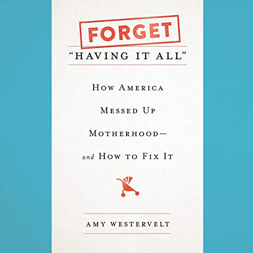 Pdf Social Sciences Forget'Having It All': How America Messed Up Motherhood - and How to Fix It