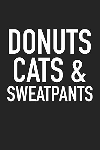 (Donuts Cats And Sweatpants: A 6x9 Inch Matte Softcover Journal Notebook With 120 Blank Lined Pages And A Funny Cat Lover Cover Slogan)