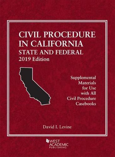 Civil Procedure in California: State and Federal, 2019 Edition (American Casebook Series)