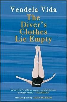 The Diver's Clothes Lie Empty by Vendela Vida (2016-07-07)