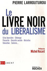 Le livre noir du libéralisme par Pierre Larrouturou