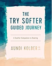 The Try Softer Guided Journey: A Soulful Companion to Healing