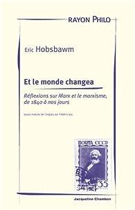 Et le monde changea. Réflexions sur Marx et le marxisme de 1840 à nos jours par Eric J. Hobsbawm