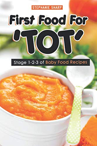 First Food For 'TOT': Stage 1-2-3 of Baby Food Recipes by Stephanie Sharp