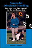 Successful Obedience Handling: Put Your Best Foot Forward in the Obedience Ring