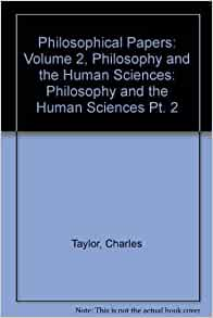 charles taylor philosophical papers 2 We will analyze 13 essays by charles taylor collected in philosophy and the human sciences philosophical papers 2 (1985): #1.