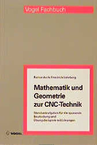 Mathematik und Geometrie zur CNC-Technik: Standardaufgaben für die spanende Bearbeitung und Übungsbeispiele mit Lösungen (Vogel-Fachbücher)