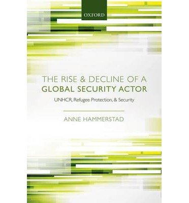 The Rise and Decline of a Global Security Actor : UNHCR, Refugee Protection, and Security(Hardback) - 2014 Edition pdf epub