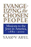Evangelizing the Chosen People, Yaakov S. Ariel, 0807848808