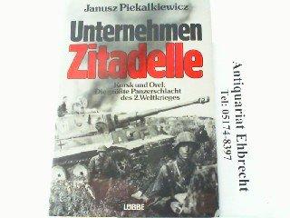 Unternehmen Zitadelle. Kursk und Orel: Die größte Panzerschlacht des 2. Weltkrieges Taschenbuch – November 1985 Janusz Piekalkiewicz Luebbe Verlagsgruppe 3785703589