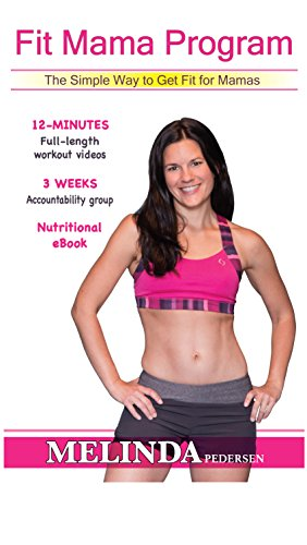 Fit Mama Workout Program: 12 Minute Workouts • 3 Weeks (The Simple Way to Get Fit for Mamas)