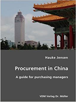 Book Procurement in China- A guide for purchasing managers by Hauke Jensen (2007-01-29)