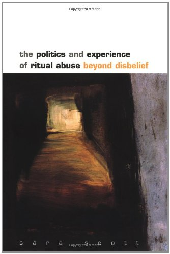 The Politics And Experience Of Ritual Abuse by Sarah Scott