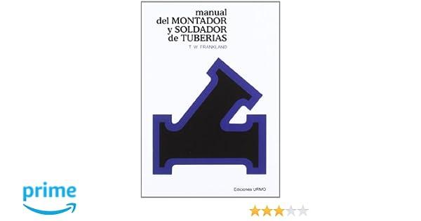Manual del montador y soldador de tuberías: Amazon.es: Tomas W. Frankland: Libros