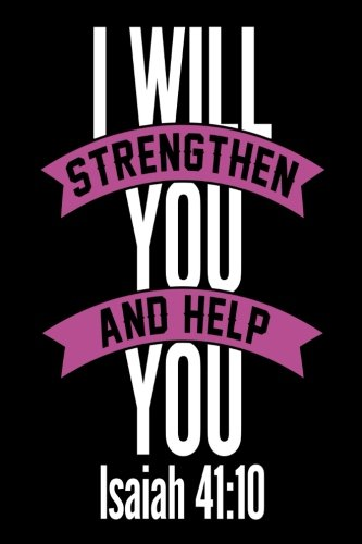 I Will Strengthen You and Help You Isaiah 41:10: Inspirational Bible Verse Journal Notebook Gift
