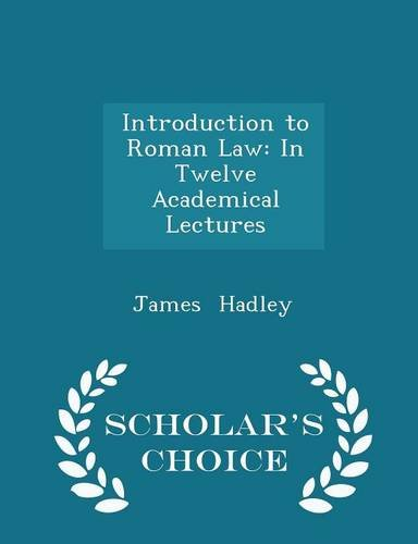 Introduction to Roman Law: In Twelve Academical Lectures - Scholar's Choice Edition