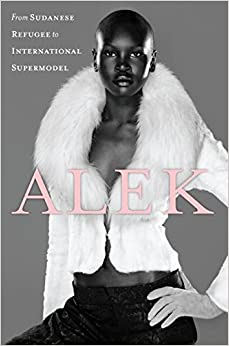 Alek: From Sudanese Refugee to International Supermodel ...