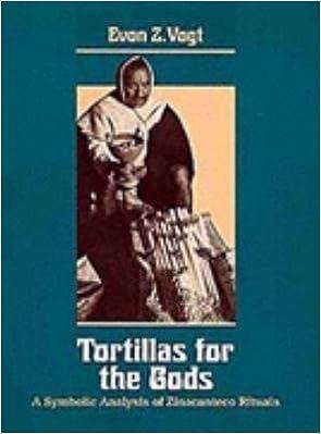 Tortillas for the Gods: A Symbolic Analysis of Zinacanteco Rituals