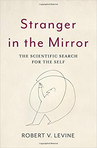 Stranger In The Mirror: The Scientific Search For The Self by Robert V. Levine