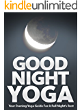 Good Night Yoga: Your Evening Yoga Guide For A Full Night's Rest (Just Do Yoga Book 2)