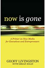 Now Is Gone: A Primer on New Media for Executives and Entrepreneurs Paperback