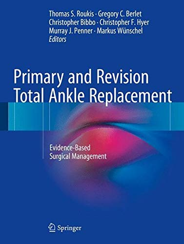 Primary and Revision Total Ankle Replacement: Evidence-Based Surgical Management ()