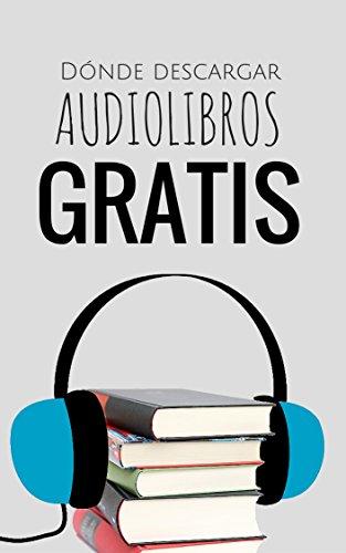 Audiolibros GRATIS: dónde descargarlos (Spanish Edition)