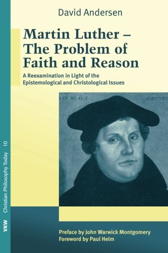 Download Martin Luther: The Problem with Faith and Reason: A Reexamination in Light of the Epistemological and Christological Issues (Christliche Philosophie ... Philosophia Christianorum Hodie Estimatur) pdf