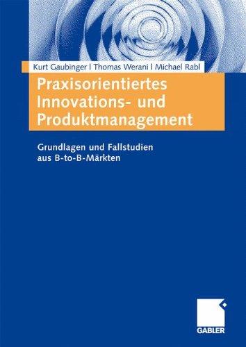 Praxisorientiertes Innovations- und Produktmanagement: Grundlagen und Fallstudien aus B-to-B-Märkten (German Edition) Taschenbuch – 11. Dezember 2008 Kurt Gaubinger Gabler Verlag 3834909742 Wirtschaft / Werbung
