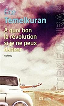 À quoi bon la révolution si je ne peux danser par Temelkuran