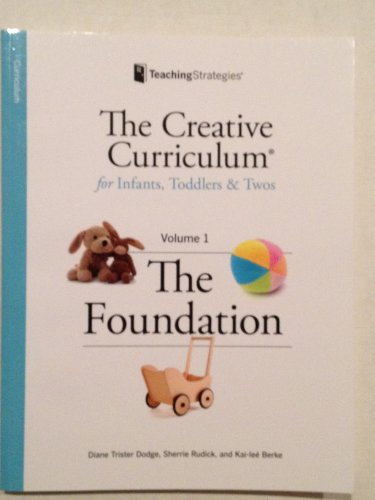 Creative Curriculum for Infants, Toddlers and Twos, Volume 1: The Foundation