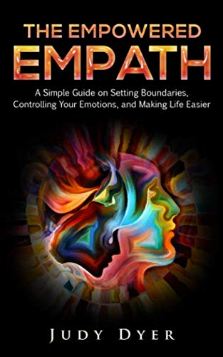 The Empowered Empath: A Simple Guide on Setting Boundaries, Controlling Your Emotions, and Making Life Easier by Independently published
