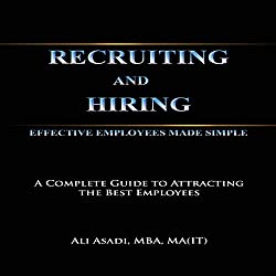Recruiting and Hiring Effective Employees Made Simple