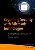 Beginning Security with Microsoft Technologies: Protecting Office 365, Devices, and Data Front Cover