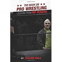 The Book on Pro Wrestling: Lessons from Rip Rogers