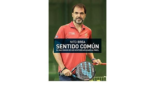 Amazon.com: Sentido Común: El más común de los sentidos aplicado al pádel (Spanish Edition) eBook: Nito Brea: Kindle Store