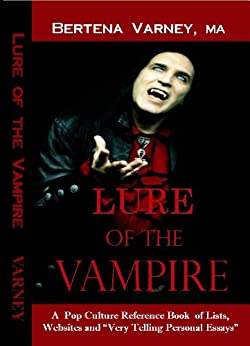 Lure of the Vampire: A Pop Culture Reference Book of Lists, Websites, and Very Telling Essays by [Varney, Bertena]